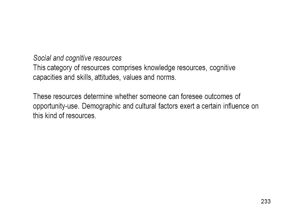 Social and cognitive resources This category of resources comprises knowledge resources, cognitive capacities and skills, attitudes, values and norms.