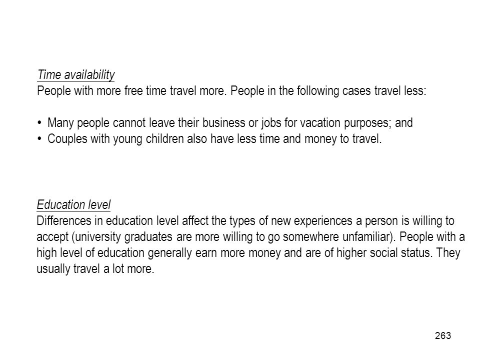 Time availability People with more free time travel more. People in the following cases travel less: