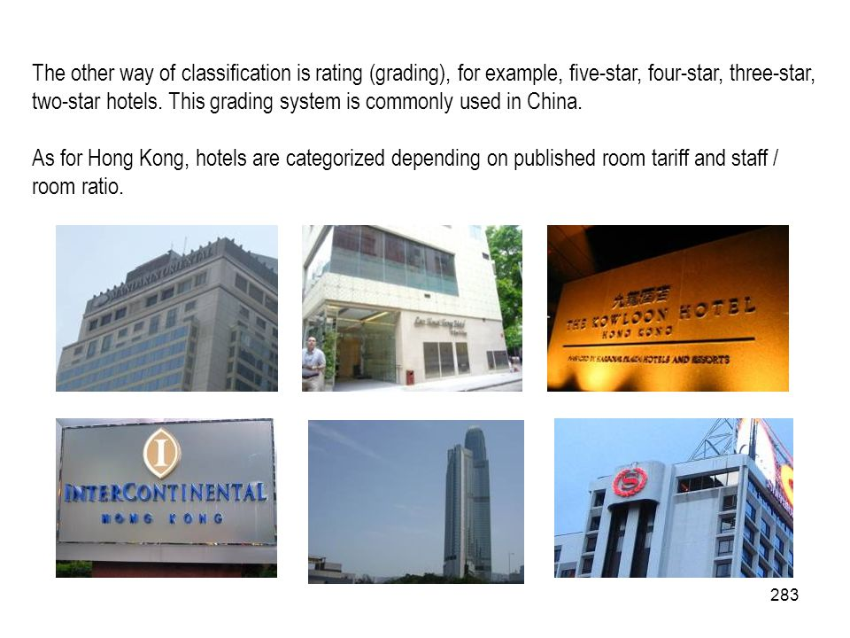 The other way of classification is rating (grading), for example, five-star, four-star, three-star, two-star hotels. This grading system is commonly used in China.