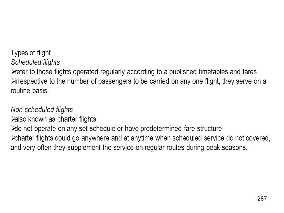 Types of flight Scheduled flights. refer to those flights operated regularly according to a published timetables and fares.