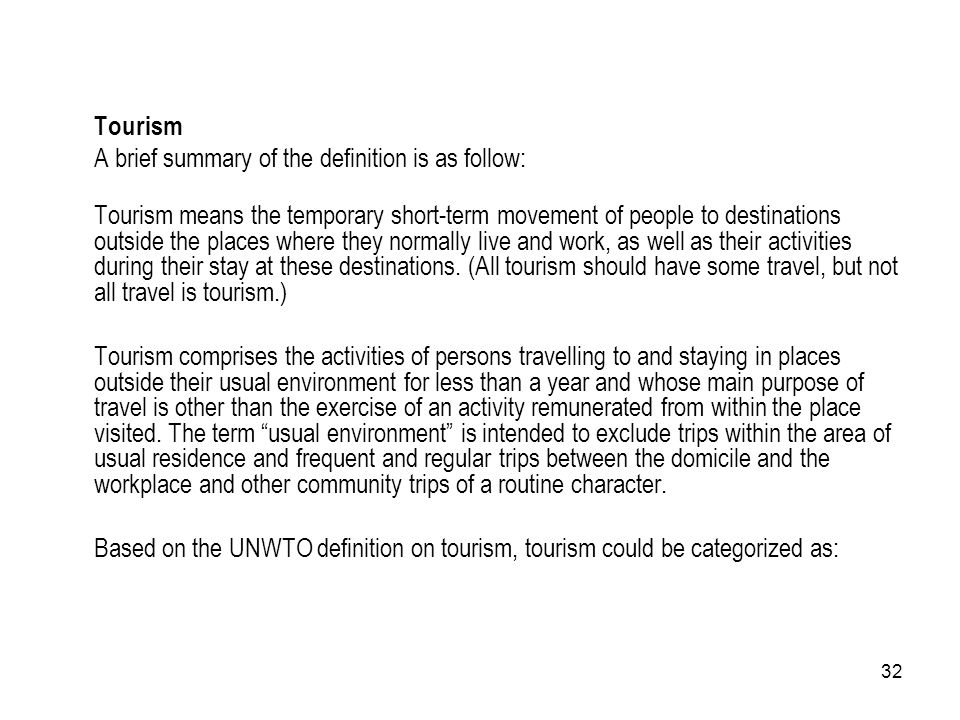 Tourism A brief summary of the definition is as follow: