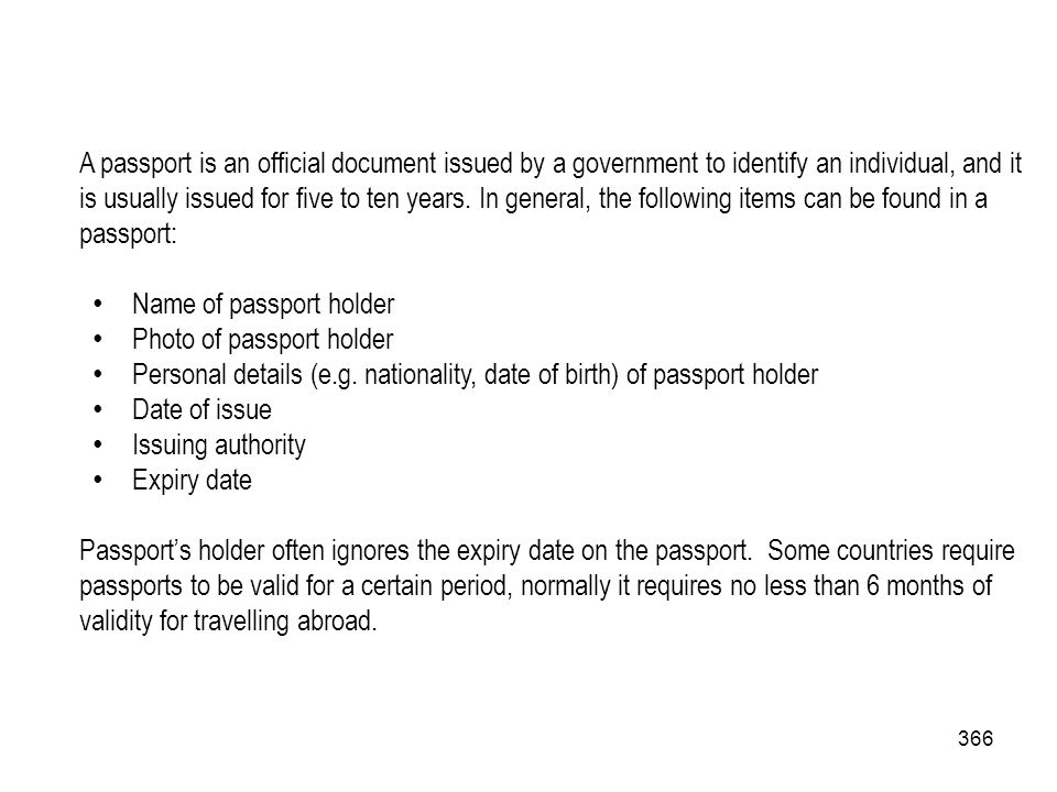 A passport is an official document issued by a government to identify an individual, and it is usually issued for five to ten years. In general, the following items can be found in a passport: