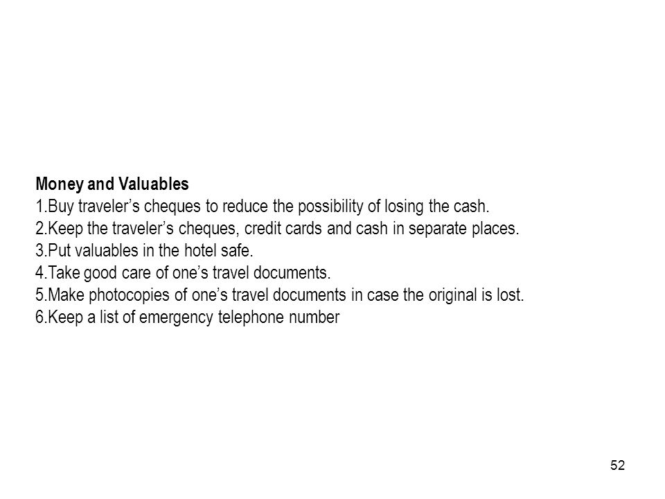 Money and Valuables Buy traveler's cheques to reduce the possibility of losing the cash.