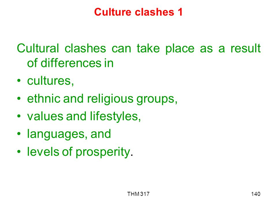 Cultural clashes can take place as a result of differences in