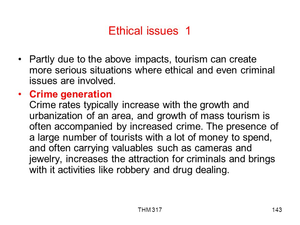 Ethical issues 1 Partly due to the above impacts, tourism can create more serious situations where ethical and even criminal issues are involved.