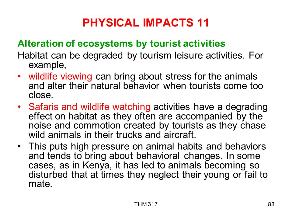PHYSICAL IMPACTS 11 Alteration of ecosystems by tourist activities