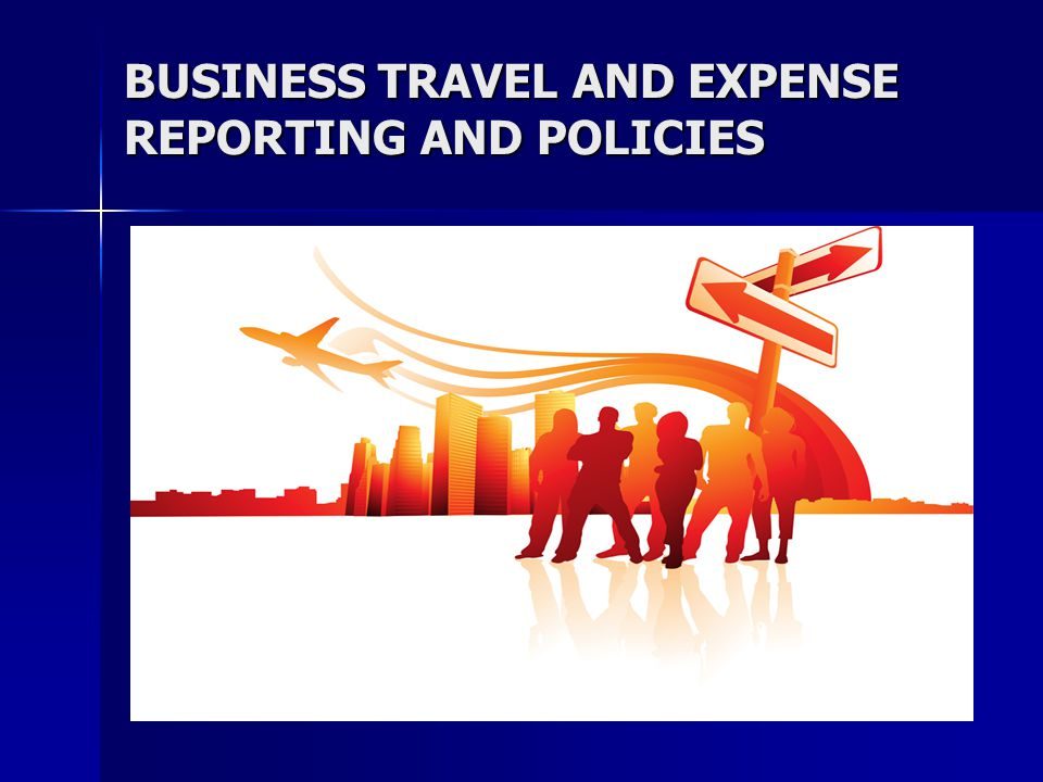 BUSINESS TRAVEL AND EXPENSE REPORTING AND POLICIES