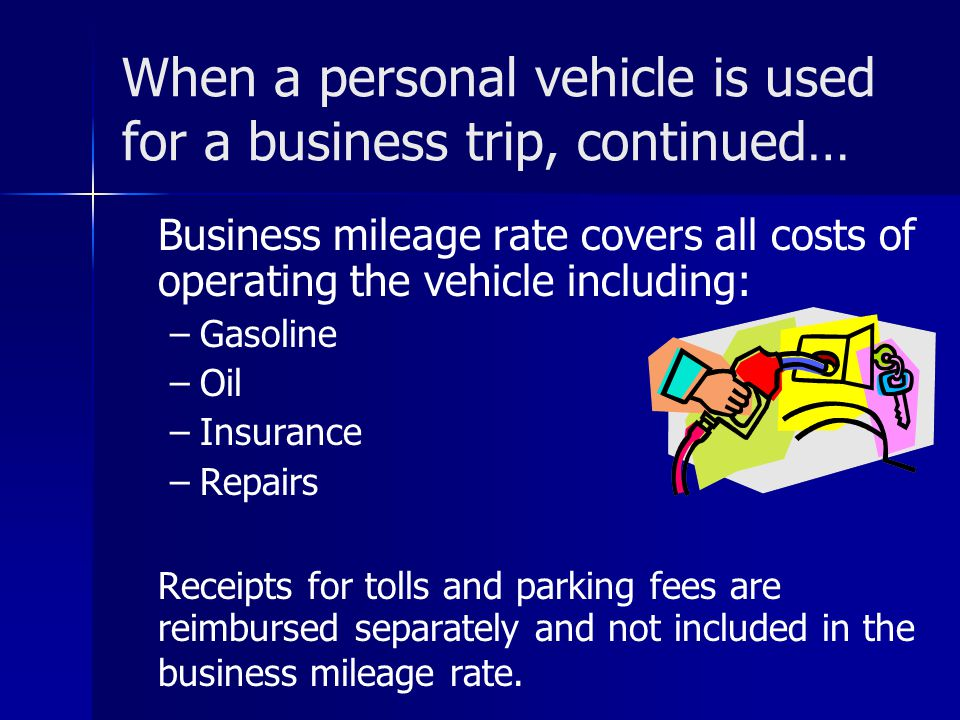 When a personal vehicle is used for a business trip, continued…