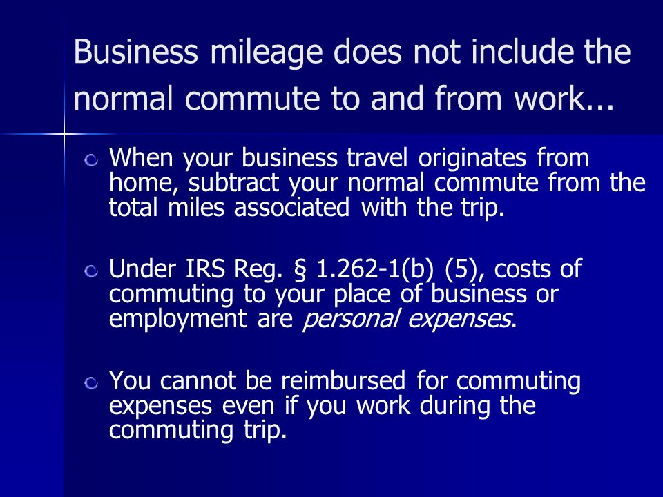 Business mileage does not include the normal commute to and from work...