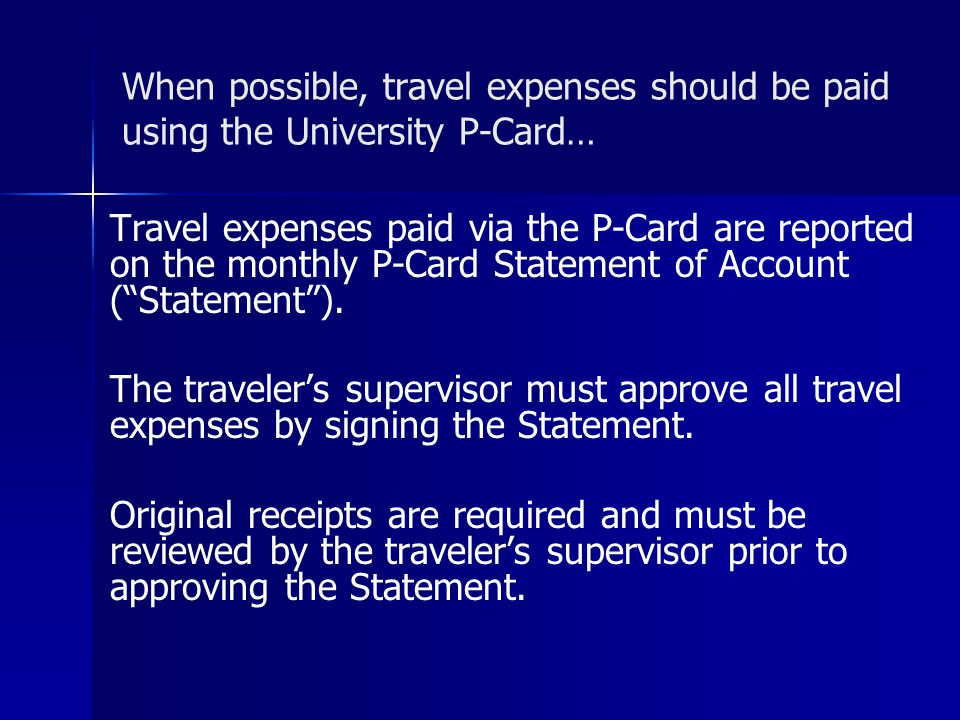 When possible, travel expenses should be paid using the University P-Card…