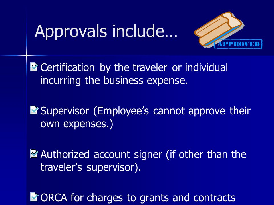 Approvals include… Certification by the traveler or individual incurring the business expense.