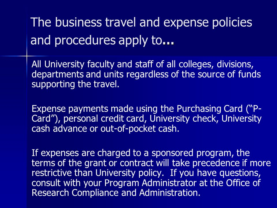 The business travel and expense policies and procedures apply to…