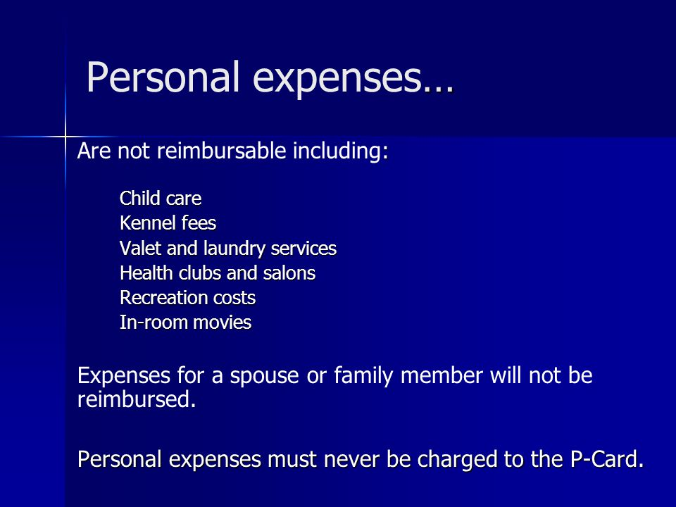 Personal expenses… Are not reimbursable including:
