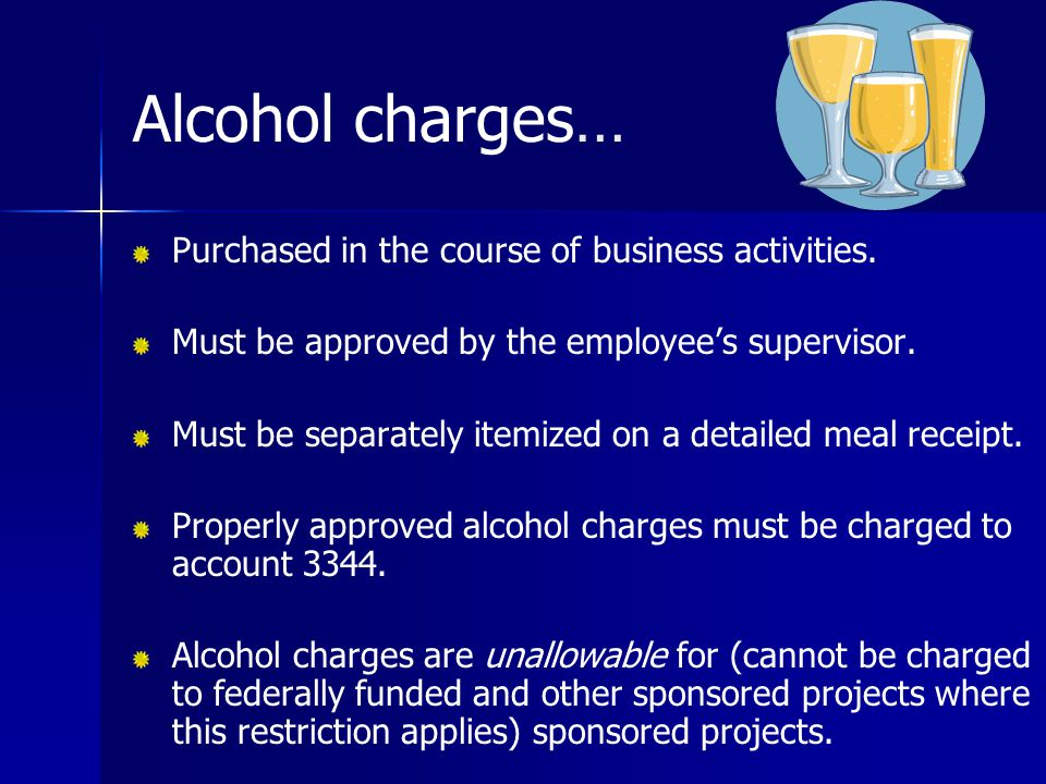 Alcohol charges… Purchased in the course of business activities.