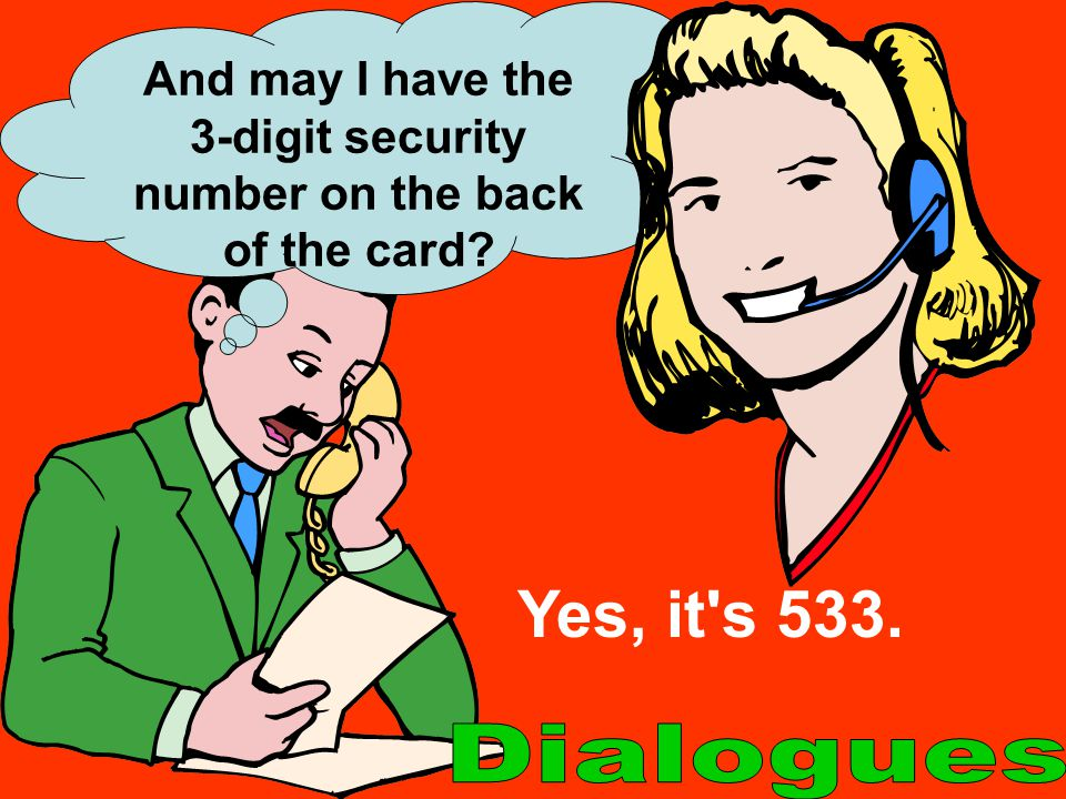 And may I have the 3-digit security number on the back of the card