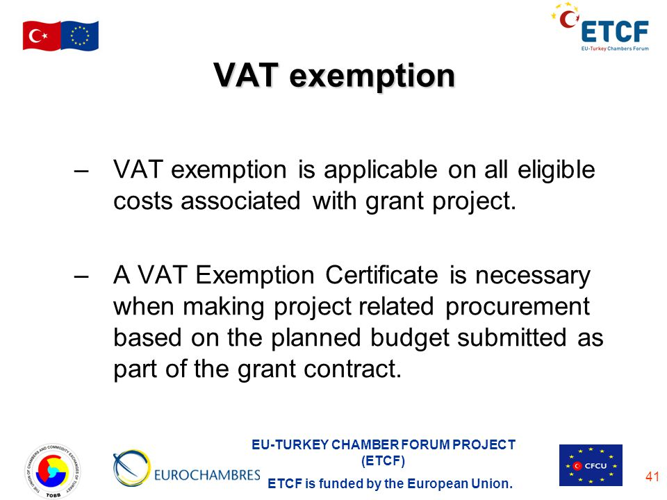 VAT exemption VAT exemption is applicable on all eligible costs associated with grant project.