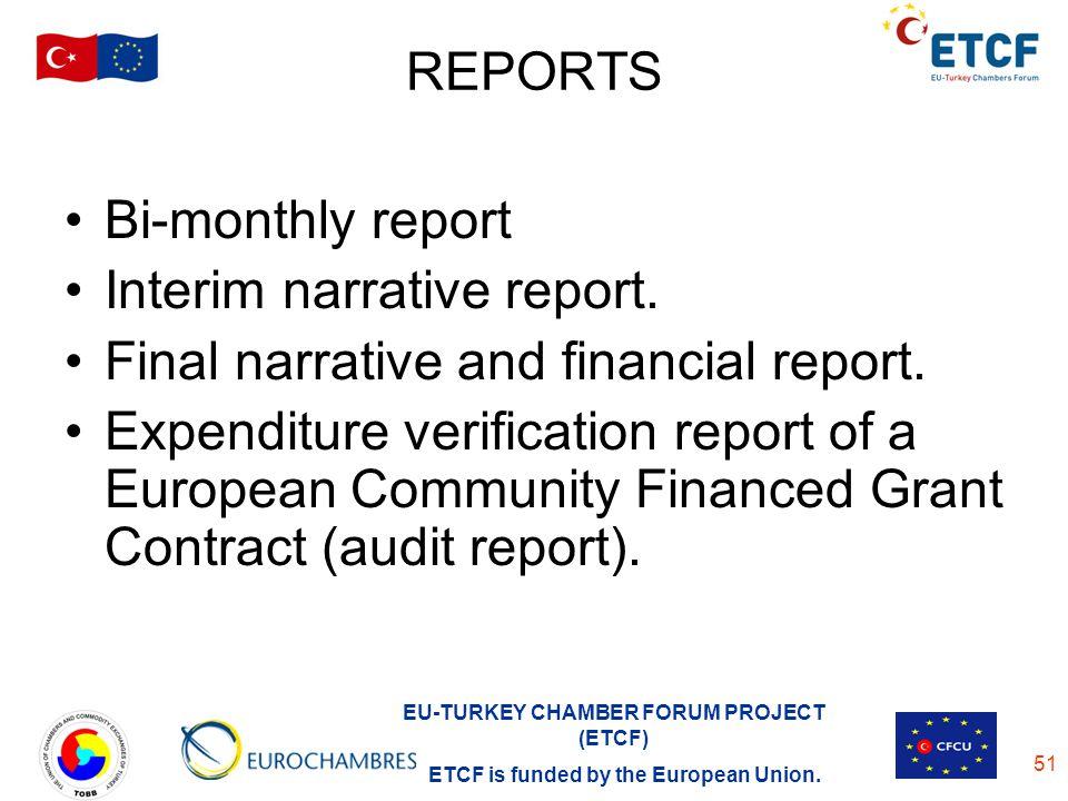 REPORTS Bi-monthly report. Interim narrative report. Final narrative and financial report.
