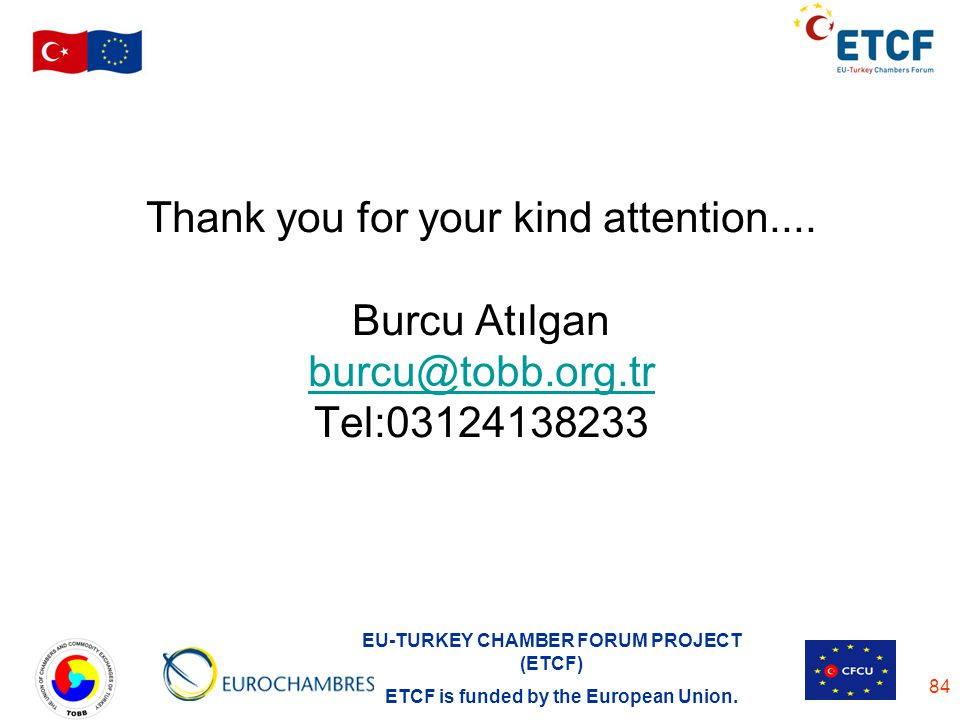 Thank you for your kind attention. Burcu Atılgan burcu@tobb. org