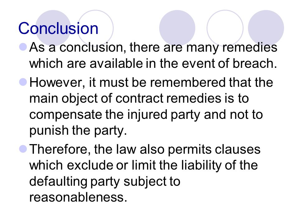 Conclusion As a conclusion, there are many remedies which are available in the event of breach.