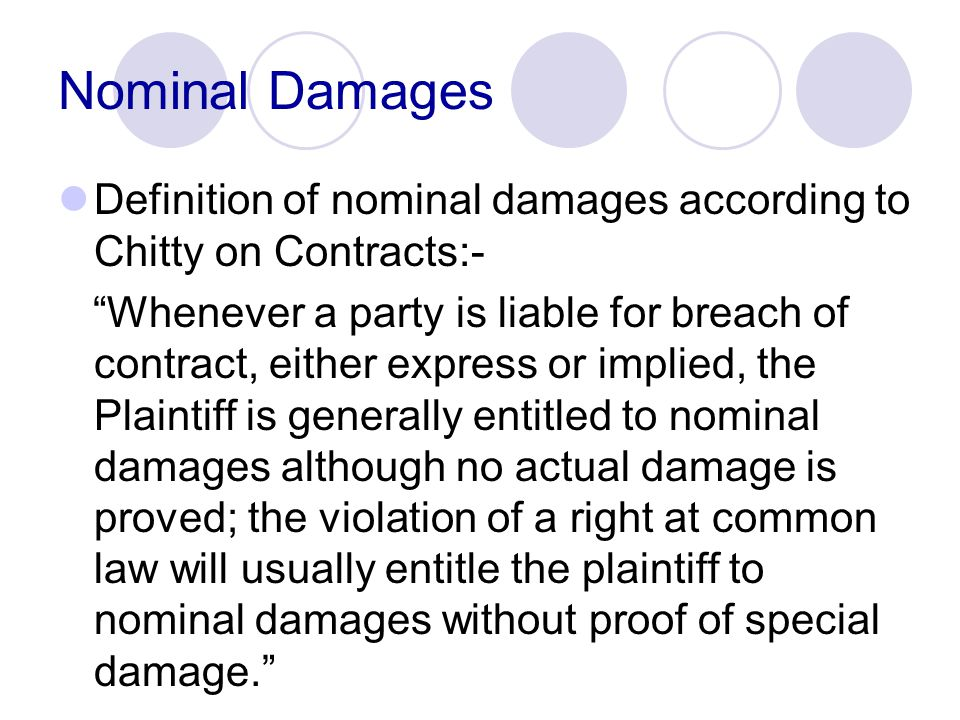 Nominal Damages Definition of nominal damages according to Chitty on Contracts:-