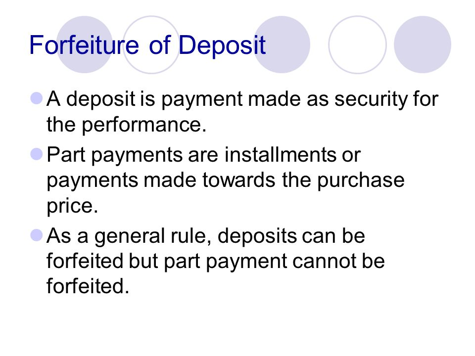 Forfeiture of Deposit A deposit is payment made as security for the performance.
