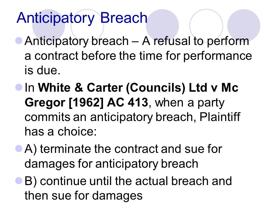 Anticipatory Breach Anticipatory breach – A refusal to perform a contract before the time for performance is due.