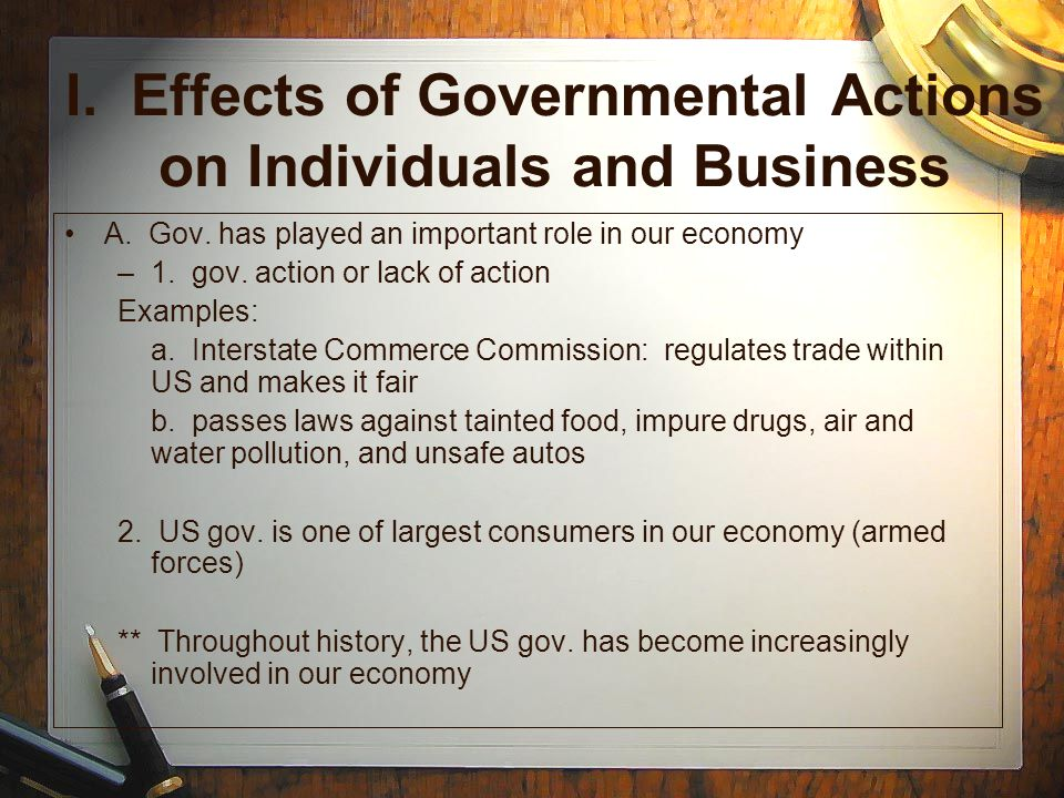 I. Effects of Governmental Actions on Individuals and Business