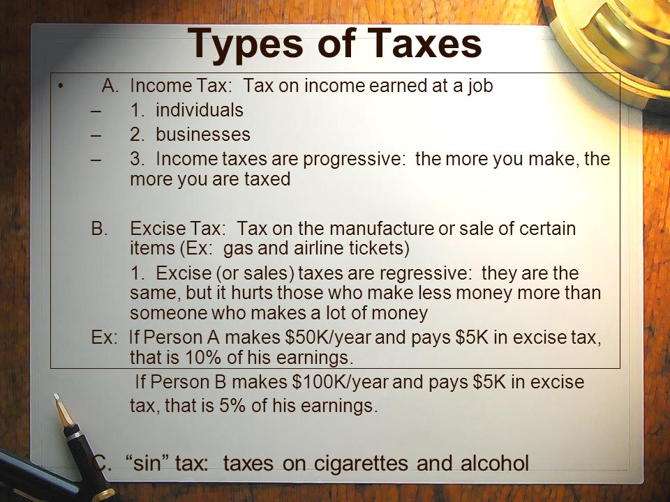Types of Taxes C. sin tax: taxes on cigarettes and alcohol