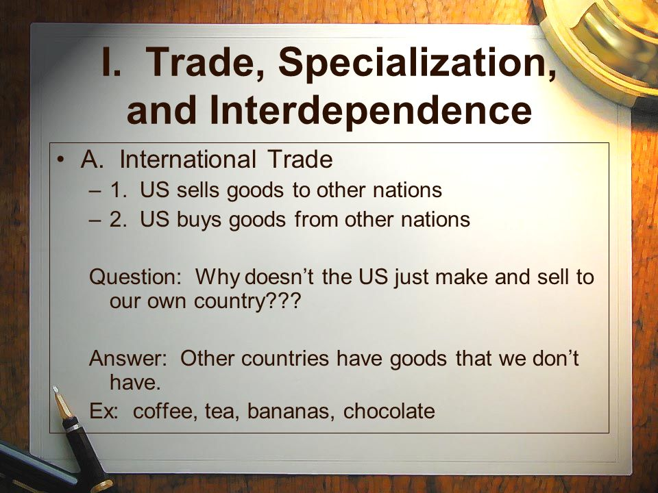 I. Trade, Specialization, and Interdependence