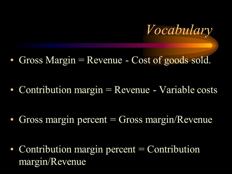 Vocabulary Gross Margin = Revenue - Cost of goods sold.