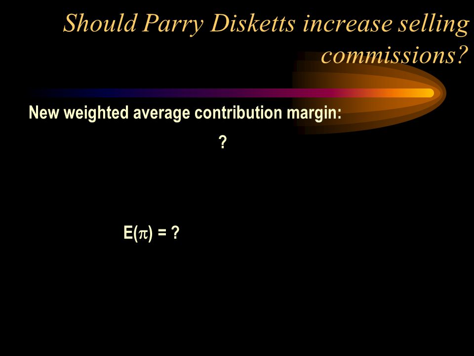 Should Parry Disketts increase selling commissions