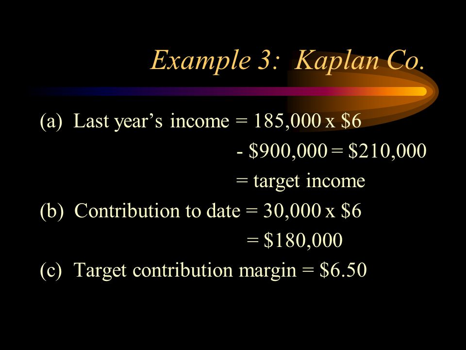Example 3: Kaplan Co. (a) Last year's income = 185,000 x $6