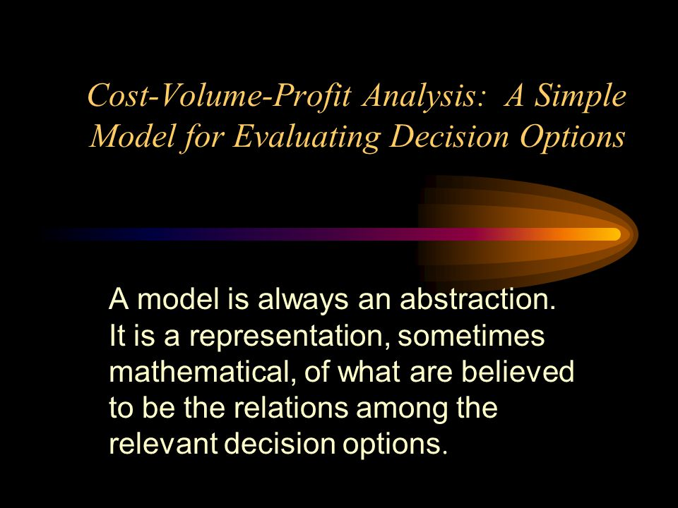 Cost-Volume-Profit Analysis: A Simple Model for Evaluating Decision Options