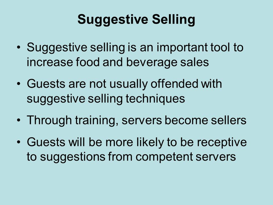 Suggestive Selling Suggestive selling is an important tool to increase food and beverage sales.