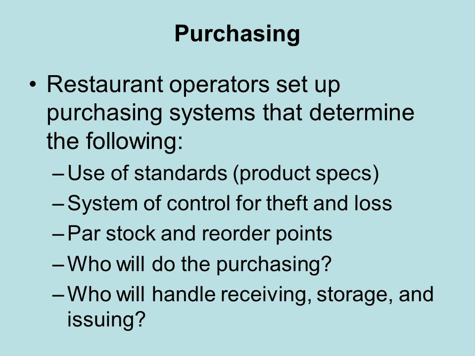 Purchasing Restaurant operators set up purchasing systems that determine the following: Use of standards (product specs)