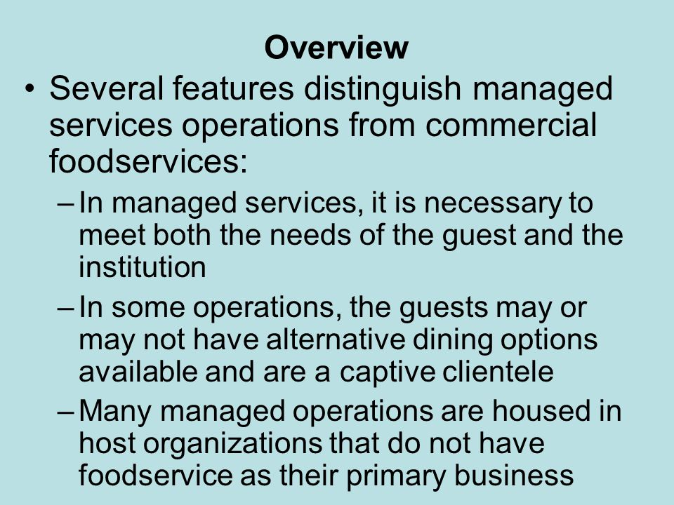 Overview Several features distinguish managed services operations from commercial foodservices: