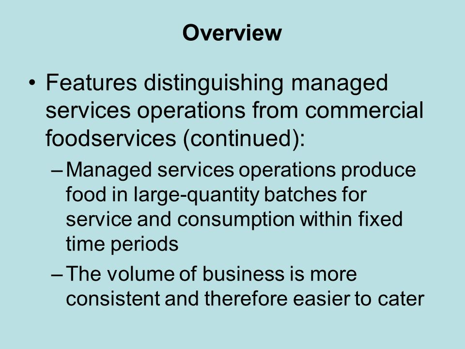 Overview Features distinguishing managed services operations from commercial foodservices (continued):