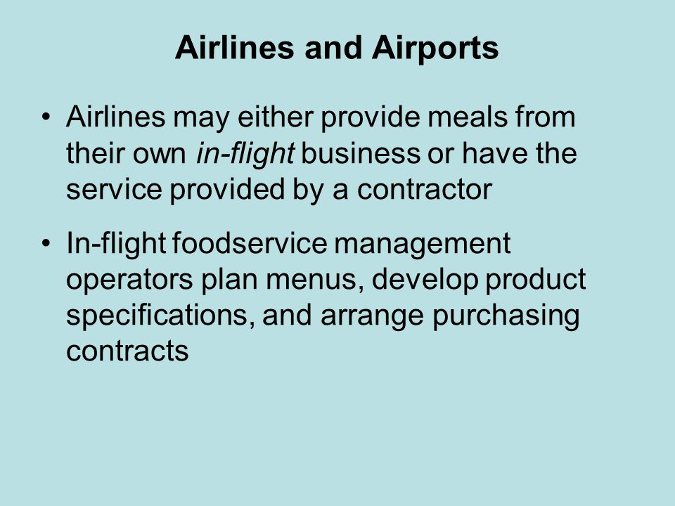 Airlines and Airports Airlines may either provide meals from their own in-flight business or have the service provided by a contractor.