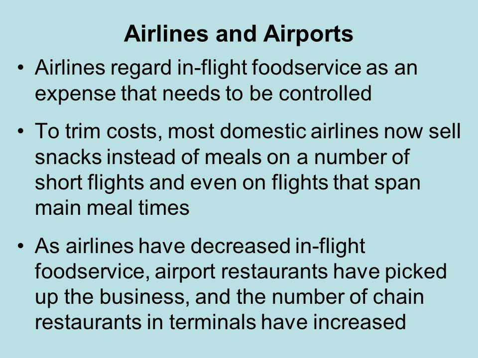 Airlines and Airports Airlines regard in-flight foodservice as an expense that needs to be controlled.