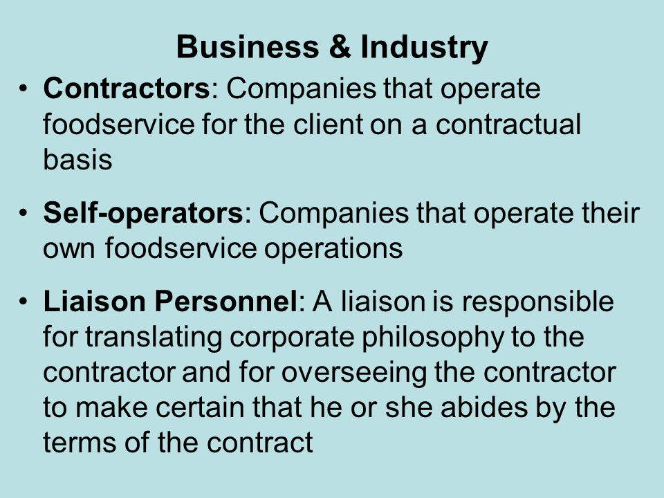Business & Industry Contractors: Companies that operate foodservice for the client on a contractual basis.