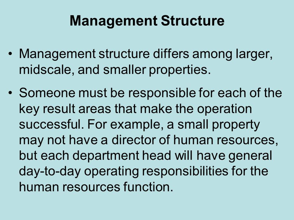 Management Structure Management structure differs among larger, midscale, and smaller properties.