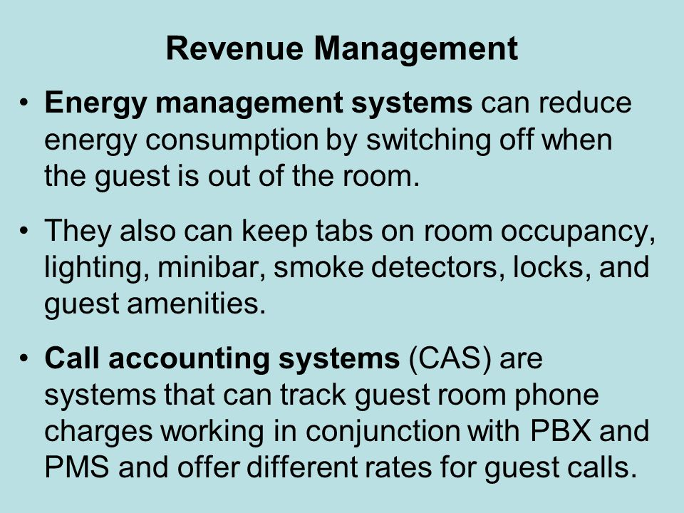 Revenue Management Energy management systems can reduce energy consumption by switching off when the guest is out of the room.