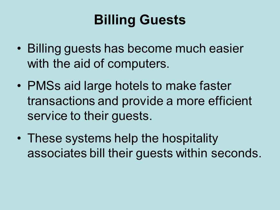 Billing Guests Billing guests has become much easier with the aid of computers.