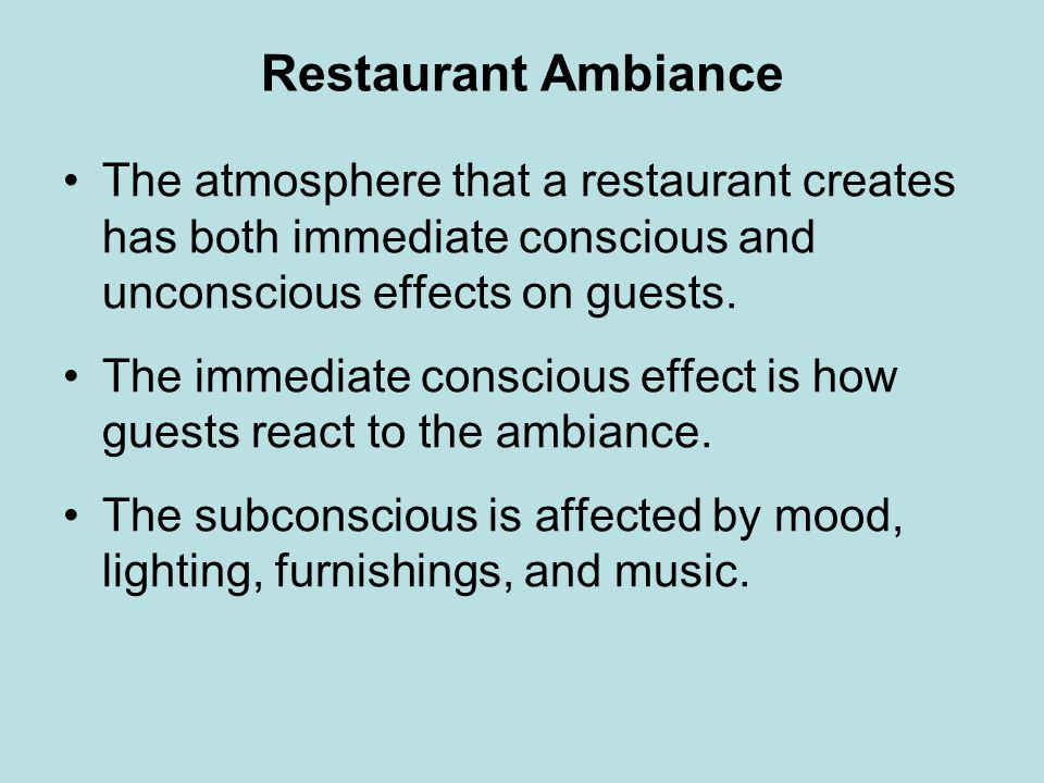 Restaurant Ambiance The atmosphere that a restaurant creates has both immediate conscious and unconscious effects on guests.