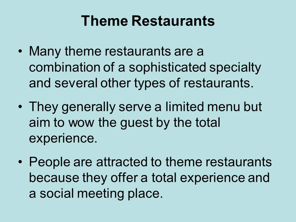 Theme Restaurants Many theme restaurants are a combination of a sophisticated specialty and several other types of restaurants.