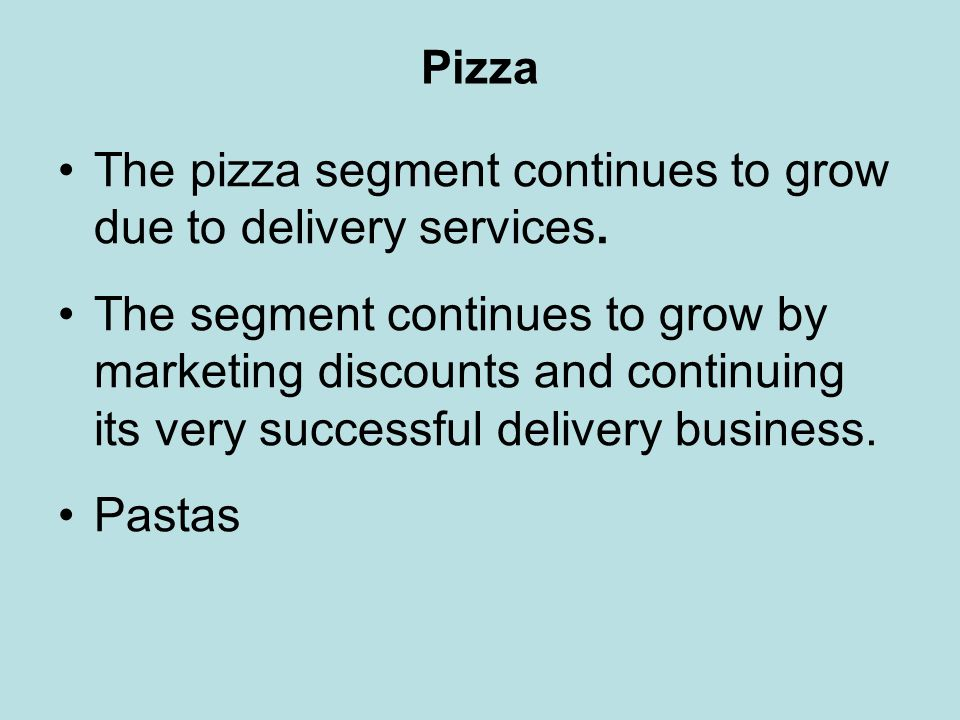 The pizza segment continues to grow due to delivery services.