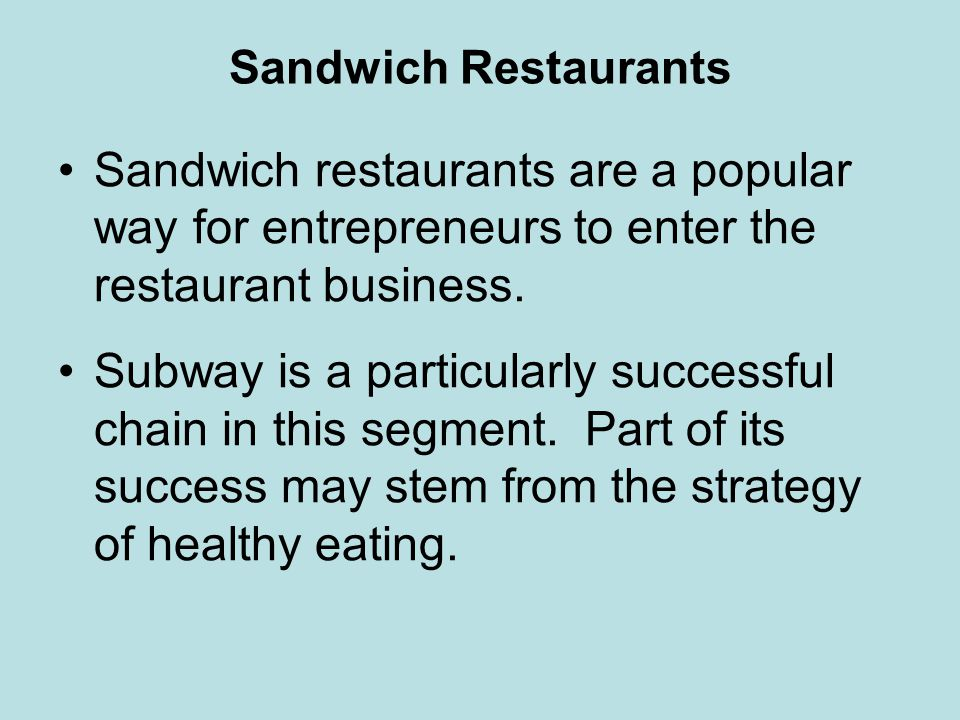 Sandwich Restaurants Sandwich restaurants are a popular way for entrepreneurs to enter the restaurant business.