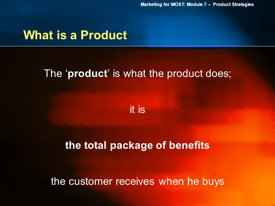 What is a Product The 'product' is what the product does; it is