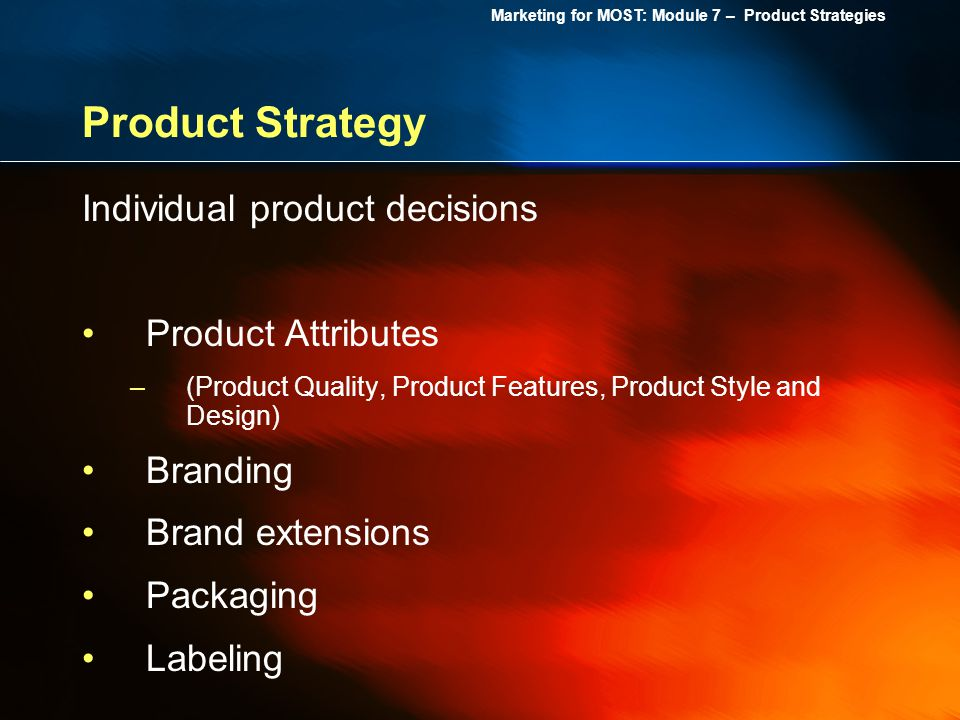 Product Strategy Individual product decisions Product Attributes