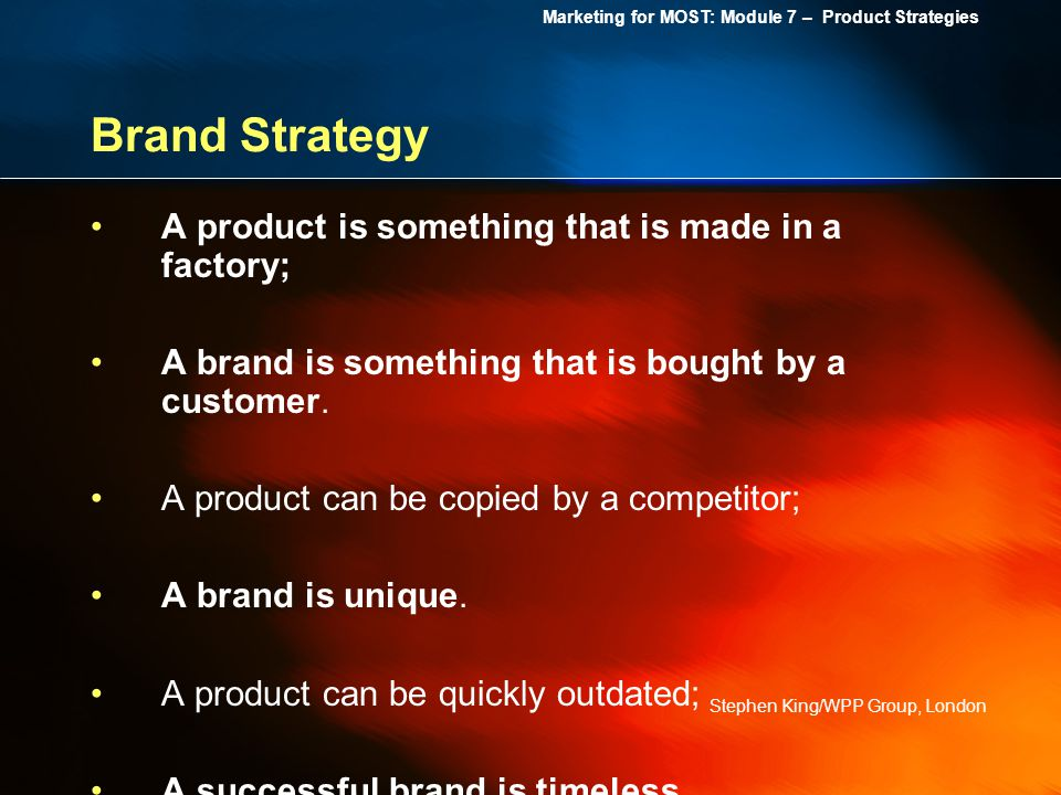Brand Strategy A product is something that is made in a factory;